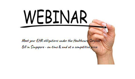 Webinar: Meet your EHR obligations under the Healthcare Services Bill in Singapore - on-time & and at a competitive price