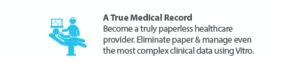 Vitro - A true medical record, become a paperless hospital, capture the most complex clinical data